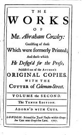 The Works of Mr. Abraham Cowley ...: Consisting of Those which Were Formerly Printed; and Those which He Design'd for the Press, Publish'd Out of the Author's Original Copies : with The Cutter of Coleman-street, Volume 2