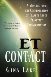 Et Contact: A Message from the Confederation of Planets about Planetary Transformation
