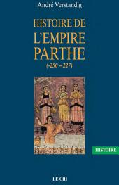 Histoire de l'empire parthe (-250 - 227): À la découverte d'une civilisation méconnue