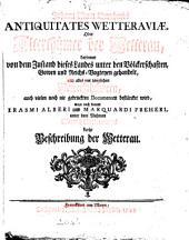 Johann Adam Bernhards Antiquitates Wetteraviæ, oder, Alterthümer der Wetterau, wozu noch kommt E. Alberi und M. Freheri kurtze Beschreibung der Wetterau
