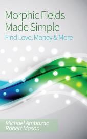 Morphic Fields Made Simple: Find Love, Money & More