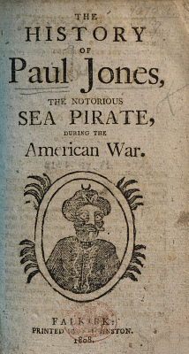 The History of Paul Jones  the Notorious Sea Pirate  During the American War   A Chap Book   PDF