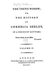 The Young Widow: Or, the History of Cornelia Sedley, in a Series of Letters, Volume 4