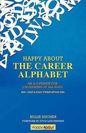 Happy about the Career Alphabet: An A-Z Primer for Job Seekers of All Ages : 800+ Fast & Easy Tweet-style Tips