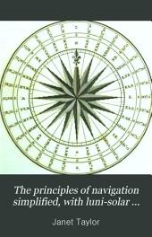 The principles of navigation simplified, with luni-solar and horary tables, and their application in nautical astronomy