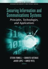 Securing Information and Communications Systems: Principles, Technologies, and Applications