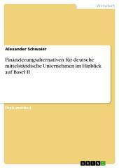 Finanzierungsalternativen für deutsche mittelständische Unternehmen im Hinblick auf Basel II