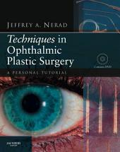 Techniques in Ophthalmic Plastic Surgery - E-Book: A Personal Tutorial