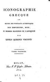 Iconographie grecque ou recueil des portraits authentiques des empereurs, rois, et hommes illustres de l'antiquité: Volume1