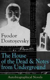The House of the Dead & Notes from Underground: Autobiographical Novels of Fyodor Dostoyevsky: From the Great Russian Novelist, Journalist and Philosopher, Author of Crime and Punishment, The Brothers Karamazov, Demons, The Idiot, The Grand Inquisitor, The Gambler, White Nights