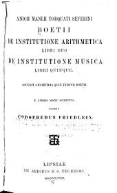 De institutione arithmetica, libri duo: di institutione musica,libri quinque. Accedit geometrica