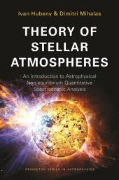 Theory of Stellar Atmospheres: An Introduction to Astrophysical Non-equilibrium Quantitative Spectroscopic Analysis