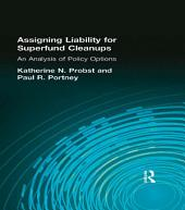 Assigning Liability for Superfund Cleanups: An Analysis of Policy Options