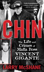 Chin: The Life and Crimes of Mafia Boss Vincent Gigante