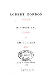 Robert Gordon, 1665-1731, his hospital, 1750-1876, and his college, 1880