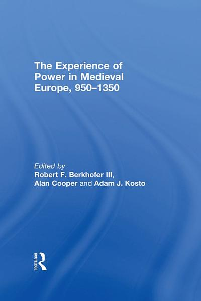 The Experience Of Power In Medieval Europe