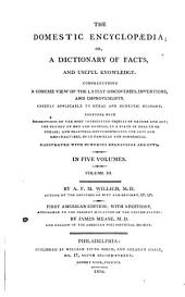 The Domestic Encyclopaedia; Or, A Dictionary of Facts, and Useful Knowledge: Comprehending a Concise View of the Latest Discoveries, Inventions, and Improvements, Chiefly Applicable to Rural and Domestic Economy. Together with Descriptions of the Most Interesting Objects of Nature and Art; the History of Men and Animals, in a State of Health Or Disease; and Practical Hints Respecting the Arts and Manufactures, Both Familiar and Commercial, Illustrated with Numerous Engravings and Cuts in Five Volumes, Volume 3