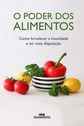 O Poder dos Alimentos: Como fortalecer a imunidade e ter mais disposição
