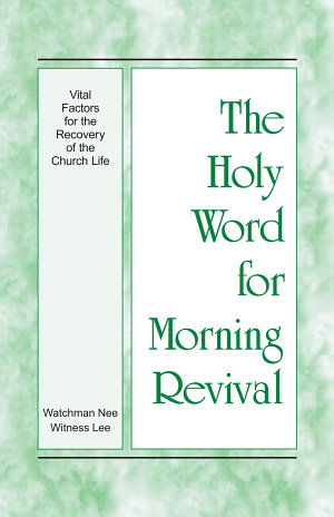 The Holy Word for Morning Revival   Vital Factors for the Recovery of the Church Life