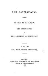 The Confessional in the Church of England: and Other Essays on the Anglican Controversy
