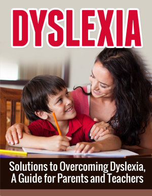 Dyslexia  A Beginner s Overview and Guide to Overcoming Dyslexia