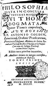 PHILOSOPHIA JUXTA INCONCUSSA TUTISSIMAQUE DIVI THOMAE DOGMATA: Quatuor Tomis comprehensa. LOGICA. TOMUS PRIMUS, Volume 1