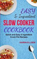 Easy 5 Ingredient Slow Cooker Cookbook Book PDF
