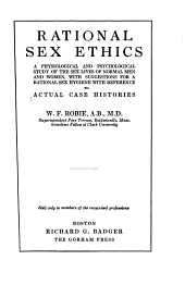 Rational Sex Ethics: A Physiological and Psychological Study of the Sex Lives of Normal Men and Women, with Suggestions for a Rational Sex Hygiene