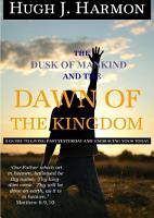 The Dusk of Mankind and the Dawn of the Kingdom PDF