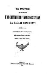 Sul carattere che dée distinquere l'architettura funebre cristiana da' pagani monumenti ...