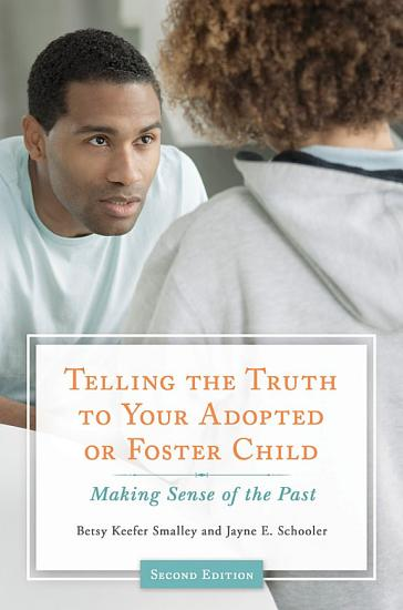 Telling the Truth to Your Adopted or Foster Child  Making Sense of the Past  2nd Edition PDF