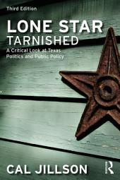 Lone Star Tarnished: A Critical Look at Texas Politics and Public Policy, Edition 3