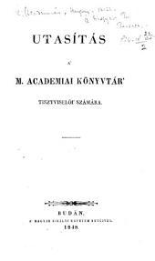 Utasítás a'M. Academiai Könyvtár' tisztviselői számára. [Edited by F. Toldy.]