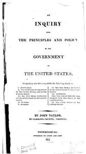 An Inquiry Into the Principles and Policy of the Government of the United States ...