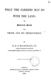 What the farmers may do with the land: or, Practical hints for their and its improvement: Volume 2