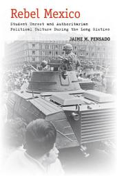 Rebel Mexico: Student Unrest and Authoritarian Political Culture During the Long Sixties
