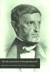 The Life and Letters of George Bancroft: Volume 2