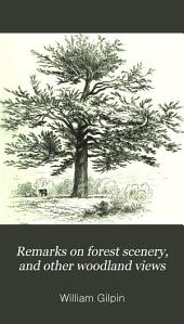 Remarks on Forest Scenery, and Other Woodland Views: Volume 1