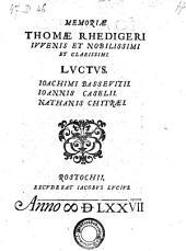 Memoriae Thomae Rhedigeri juvenis et nobilissimi et clarissimi luctus. - Rostochii, Jacobus Lucius 1577