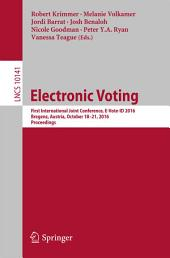 Electronic Voting: First International Joint Conference, E-Vote-ID 2016, Bregenz, Austria, October 18-21, 2016, Proceedings