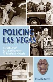 Policing Las Vegas: A History of Law Enforcement in Southern Nevada