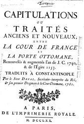 Capitulations ou traités anciens et nouveaux, entre la cour de France et la Porte ottomane: renouvelés & augm. l'an de J.C. 1740, & de l'Egire 1153