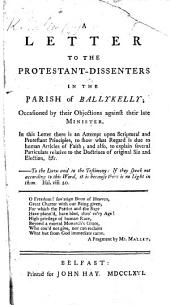 A letter to the Protestant-Dissenters in the Parish of Ballykelly, occasioned by their objections against the late Minister, etc