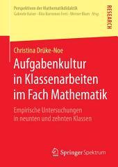 Aufgabenkultur in Klassenarbeiten im Fach Mathematik: Empirische Untersuchungen in neunten und zehnten Klassen