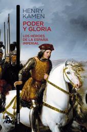 Poder y gloria. Los héroes de la España imperial: Los héroes de la España Imperial