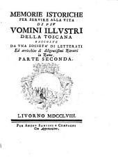 Memorie istoriche per servire alla vita di piv vomini illustri della Toscana raccolte da vna società di letterati ed arricchite di diligentissimi ritratti di rame. Parte prima [-seconda]: 2