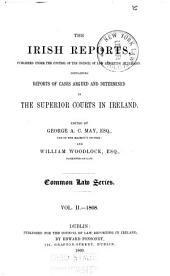 The Irish Reports ... Containing Reports of Cases Argued and Determined in the Superior Courts in Ireland ...: Common-law series, Volume 2