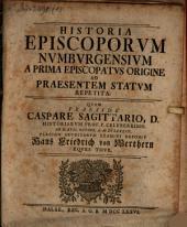 Historia episcoporum Numburgensium a prima episcopatus origine ad praesentem statum repetita