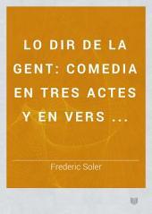 Lo Dir de la gent: comedia en tres actes y en vers ...