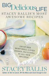 Big Delicious Life: Stacey Ballis's Most Awesome Recipes